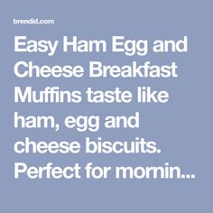 Easy Ham Egg and Cheese Breakfast Muffins taste like ham, egg and cheese biscuits. Perfect for mornings when you can't cook but want to serve a hot meal.