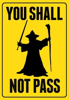 """""""You shall not pass"""""""