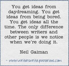 Story ideas are everywhere. Writers are different because we notice when we get them. I've always believed that.
