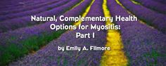 Natural, Complementary Health Options for Myositis: Part 1 by Emily Filmore