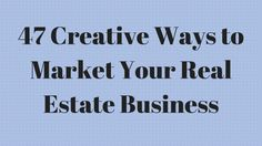 47 Creative Ways to Market Your Real Estate Business - Real Estate Sales Machine