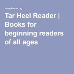 Tar Heel Reader | Books for beginning readers of all ages