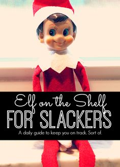 Elf on the Shelf Ideas for Slackers.  Hilarious.  And a reminder to cut yourself some slack this holiday season.