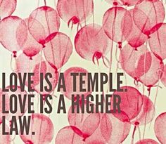 "Love is a temple love is a higher law- U2 - ""One"""