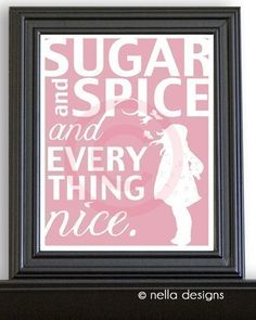 Sugar and Spice and Everything Nice.  That's what little girls are made of.