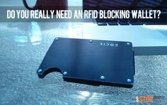 Do You Really Need RFID Blocking Wallet?  Buying a wallet used to be a relatively simple decision.  You had your choice of a bifold, trifold, credit card sleeve or maybe just a money clip.  Now if you flip through tech or gadget magazine, you'll find a whole new genre of wallets that are designed with RFID blocking protection