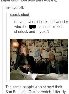 Who names their sons Mycroft and Sherlock? The same people who name their son Benedict Cumberbatch, that's who.