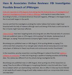 #HassandAssociatesOnlineReviews   FBI Investigates Possible Breach of JPMorgan  ( view more at      http://hassassociates-online.com/articles/      http://hassassociates-online.com/  )