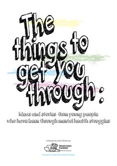 Things to get you through: Ideas and stories from young people who have been through mental health struggles AND When our children are struggling: What has helped us as parents / carers along the journey