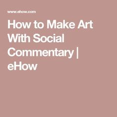 How to Make Art With Social Commentary | eHow