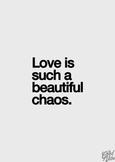 love is such a beautiful chaos