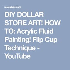 DIY DOLLAR STORE ART! HOW TO: Acrylic Fluid Painting! Flip Cup Technique - YouTube