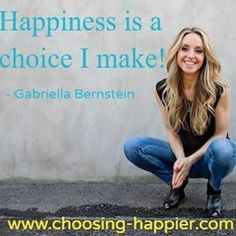 """""""Happiness is a choice I make"""" Gabby's number 1 miracle tip! Couldn't have said it better myself! Happiness Is A Choice, Bettering Myself, Exploring, Thankful, Number, Sayings, Happy, Books, How To Make"""