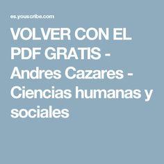 VOLVER CON EL PDF GRATIS - Andres Cazares - Ciencias humanas y sociales