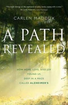 A Path Revealed is not an Alzheimer's guidebook or a self-help book. Plenty of those exist, many with good practical advice. Only a few books, though, explore the painful spiritual and emotional issues that are sure to surface with a crisis like Alzheimer's. Martha and Carlen were forced to face the fallout from their own crisis when Martha was diagnosed with Alzheimer's disease shortly after turning fifty.