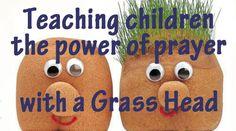 teaching power of prayer with a grass head, a Grass Head, power of prayer