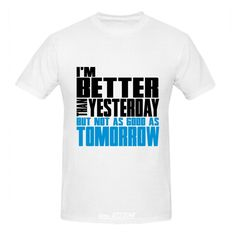 b10d008c5 Click to Buy << RTTMALL Custom Funny Quotes Tees 100% Cotton I'm Better  Than Yesterday,not as good as Tomorrow Men T shirts Daily Wear Top Homme  #Affiliate