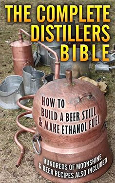 The Complete Distillers Bible How To Make Alcohol Moonshine Whiskey  Ethanol Fuel *** You can get additional details at the image link.