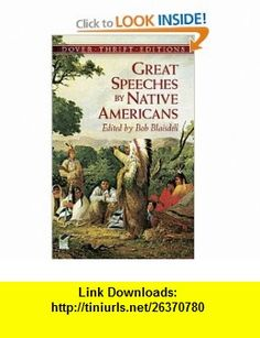 Great Speeches by Native Americans (Dover Thrift Editions) (9780486411224) Bob Blaisdell , ISBN-10: 0486411222  , ISBN-13: 978-0486411224 ,  , tutorials , pdf , ebook , torrent , downloads , rapidshare , filesonic , hotfile , megaupload , fileserve