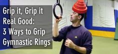 Grip it, Grip it Real Good: 3 Ways to Grip the Gymnastic Rings