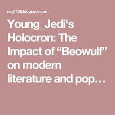 "Young_Jedi's Holocron: The Impact of ""Beowulf"" on modern literature and pop…"