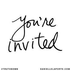 You're invited. Subscribe: DanielleLaPorte.com #Truthbomb #Words #Quotes