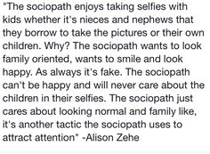 Survived a #Sociopath - This is so they look more like your typical, everyday person! My husband's sister is famous for doing this, especially in front of her husband to make it look like she is a natural nurturer who loves children! So not true! Beware! Narcissists & sociopaths look & act like the neighbor next door! They portray themselves as normal. Protect yourself & your children from these evil, manipulative monsters!