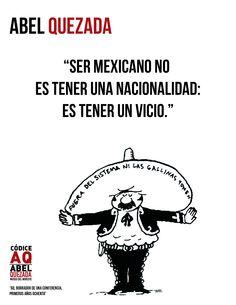 """""""Ser mexicano no es tener una nacionalidad: es tener un vicio."""" Frases de #AbelQuezada #MUNE @3museos"""