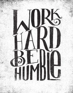 Work Hard. Be Humble.