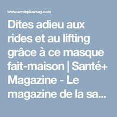 Dites adieu aux rides et au lifting grâce à ce masque fait-maison   Santé+ Magazine - Le magazine de la santé naturelle