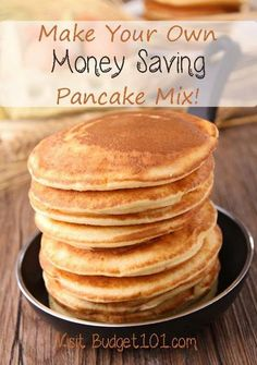 Make Your Own Pancake Mix- delicious tried and true favorite that is frequently requested!  http://www.budget101.com/breakfast-ideas/438049-best-pancakes-least-what-my-kids-call-them.html