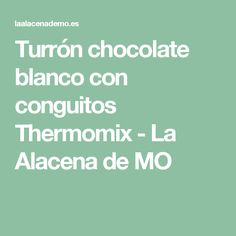 Turrón chocolate blanco con conguitos Thermomix - La Alacena de MO