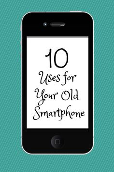 10 Ways to Use Your Old Smartphones #frugal #smartphone