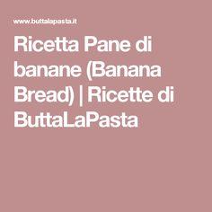 Ricetta Pane di banane (Banana Bread) | Ricette di ButtaLaPasta