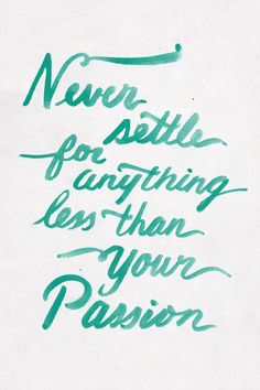 """""""Never settle for anything less than your passion."""" Illustrated by Becky Murphy 