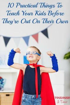 10 practical things to teach your kids before they're out on their own - I especially love #4 and #6... What is your advice?