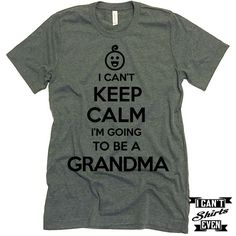 Grangma Tee. I Can't Keep Calm I'm Going To Be A Grandma Unisex T shirt. Grandmother Shirt.