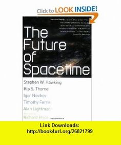 The Future of Spacetime (9780393324464) Stephen William Hawking, Kip S. Thorne, Igor Novikov, Timothy Ferris, Alan Lightman, Richard H. Price , ISBN-10: 039332446X  , ISBN-13: 978-0393324464 ,  , tutorials , pdf , ebook , torrent , downloads , rapidshare , filesonic , hotfile , megaupload , fileserve