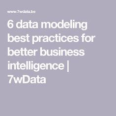 6 data modeling best practices for better business intelligence | 7wData