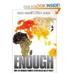 Enough: Why the World's Poorest Starve in an Age of Plenty - will open your eyes