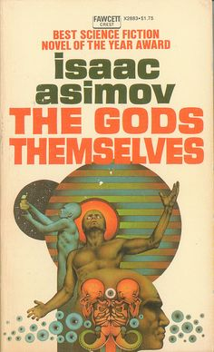 The Gods Themselves, Isaac Asimov. The Gods Themselves, Isaac Asimov. The Gods Themselves, Isaac Asi Book Cover Art, Book Cover Design, Book Design, Film Science Fiction, Pulp Fiction, Fiction Novels, Isaac Asimov, Classic Sci Fi Books, Sci Fi Novels