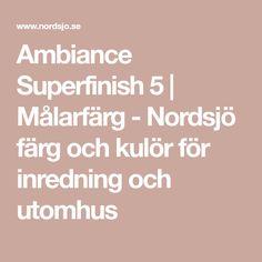 Ambiance Superfinish 5 | Målarfärg - Nordsjö färg och kulör för inredning och utomhus