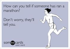 """lol """"sorry you felt the need to sign up for a half marathon so you could post about it on Facebook"""" ;0)"""