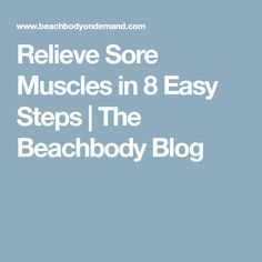 Relieve Sore Muscles in 8 Easy Steps | The Beachbody Blog