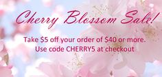 Take $5 off all orders over 40 with our delightful Cherry Blossom Sale :).