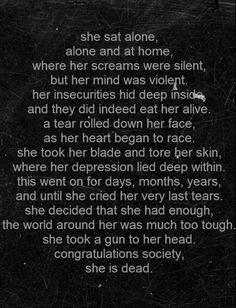 This reminds me of my friends who commited suicide.. Congrats society, they're dead. You happy now?