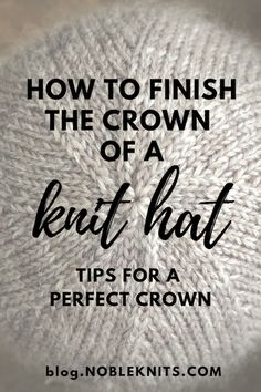 How to Finish the Crown of a Knit Hat: Tips for a Perfect Crown!