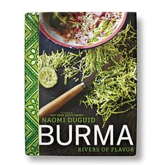 Burma: Rivers of Flavor - The Best Asian Cookbooks - Cooking Light