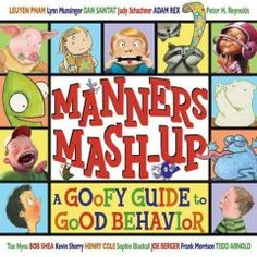 Manners Mash-Up: A Goofy Guide to Good Behavior by Tedd Arnold - From the dinner table to the doctor's office, from the playground to the pool, this irreverent book will help kids navigate any social scenario with utmost grace.