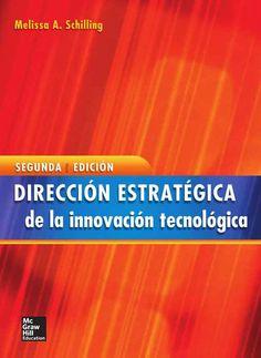 DIRECCIÓN ESTRATÉGICA DE LA INNOVACIÓN TECNOLÓGICA Autor: Melissa A. Schilling  Editorial: McGraw-Hill Edición: 2 ISBN: - ISBN ebook: 9788448193829 Páginas: 338 Área: Economia y Empresa Sección: Management